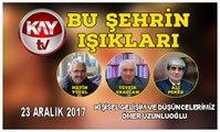 23 ARALIK 2017 KAY TV BU ŞEHRİN IŞIKLARI KİŞİSEL GELİŞİM VE DÜŞÜNCELERİMİZ
