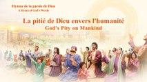 Hymne de la parole de Dieu | « La pitié de Dieu envers l'humanité »