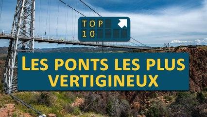 TOP 10 : Les Ponts les PLUS VERTIGINEUX !