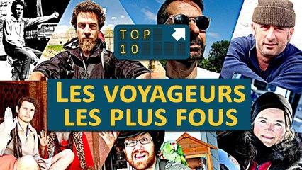 TOP 10 : Les Voyageurs les PLUS FOUS !