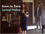 Sunn Le Zara (Lyrical Video) | 1921 | Arnab Dutta