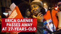 Prominent activist Erica Garner passes away at 27-Years Old
