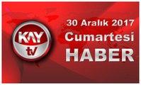 30 Aralık 2017 Kay Tv Haber