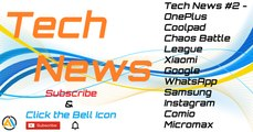 Tech News #2 - OnePlus, Coolpad, Chaos Battle League, Xiaomi, Google, WhatsApp, Samsung, Instagram, Comio, Micromax