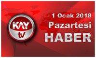1 Ocak 2018 Kay Tv Haber