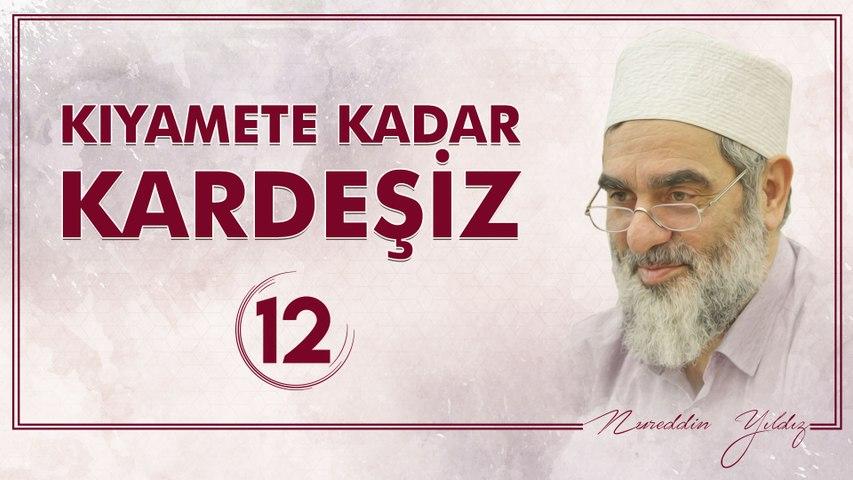 12) Kıyamete Kadar Kardeşiz [12] - Sosyal Doku Vakfı - Nureddin YILDIZ
