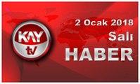 2 Ocak 2018 Kay Tv Haber