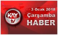3 Ocak 2018 Kay Tv Haber