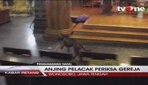 Pengamanan Natal, Anjing Pelacak Periksa Gereja