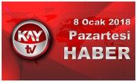 8 Ocak 2018 Kay Tv Haber