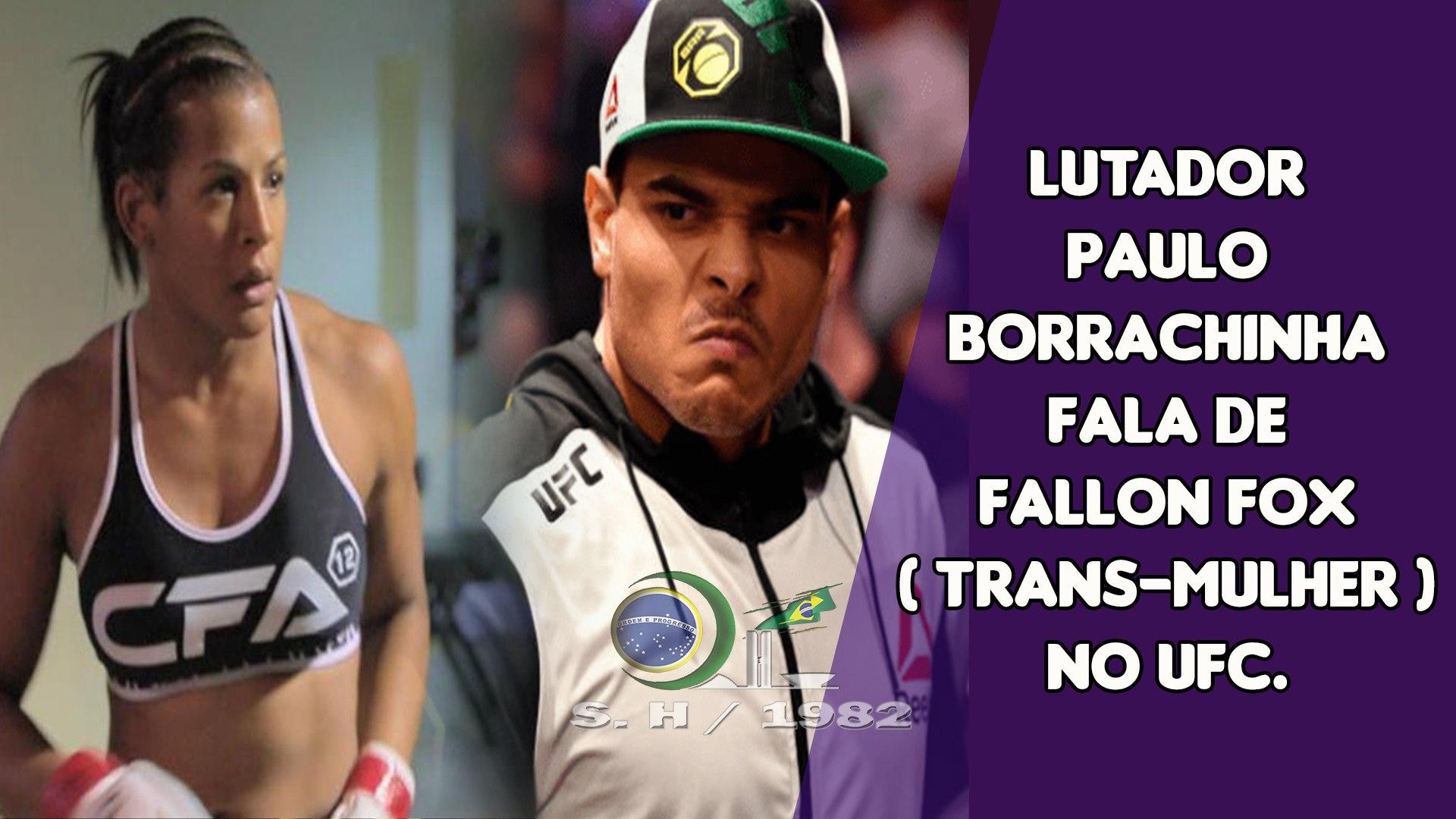 Lutador Paulo Borrachinha fala de Fallon FOX  ( trans-mulher ) no UFC.