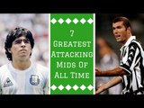7 Greatest Attacking Midfielders of All Time