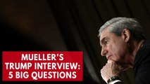 Five questions for Robert Mueller to ask President Trump