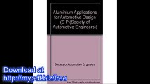 Aluminum Applications for Automotive Design (S P (Society of Automotive Engineers))