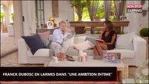Une Ambition Intime : Franck Dubosc en larmes devant Karine Le Marchand (Vidéo)