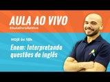 Grátis, AO VIVO: Enem | Interpretando questões de Inglês