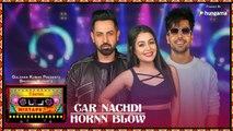 New Punjabi Songs - Car Nachdi/Hornn Blow - HD(Full Video) - Latest Punjabi Songs - Gippy Grewal ,Harrdy Sandhu & Neha Kakkar - PK hungama mASTI Official Channel