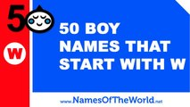 50 boy names that start with W - the best baby names - www.namesoftheworld.net