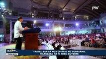 Travel ban sa mga opisyal ng gobyerno, nilagdaan na ni Pres. Duterte