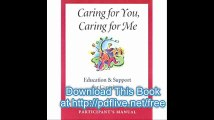 Caring for You, Caring for Me Education and Support for Caregivers Participant's Manual