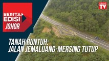 Tanah runtuh: Jalan Jemaluang-Mersing tutup