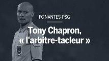 FC Nantes-PSG : Tony Chapron, « l'arbitre-tacleur »