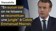 """""""En aucun cas on ne laissera se reconstituer une jungle"""" à Calais, affirme Emmanuel Macron"""