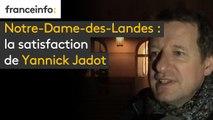 NDDL : la satisfaction de Yannick Jadot