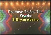 Bryan Adams Do I Have To Say The Words Karaoke Version