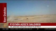 #SONDAKİKA TSK: Azez'deki yaralılar Türkiye'ye getirildi