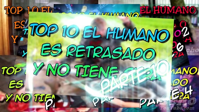 Top 10 El Humano Es Retrasado Y No Tiene Cura Parte 10 8cho Video Dailymotion