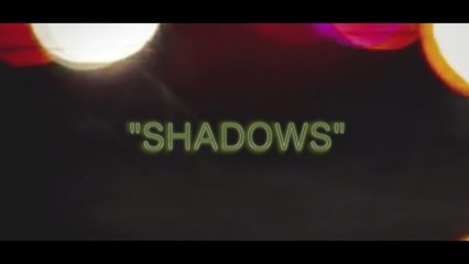 """""""SHADOWS"""" OFFICIAL VIDEO"""
