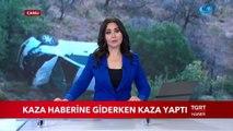 Kaza Haberine Giden İhlas Haber Ajansı Muhabiri de Kaza Yaptı