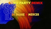 Clip SONO PARTY Remix DJ Snake et Mercer - Let's Get Ill ( SONO PARTY Remix )