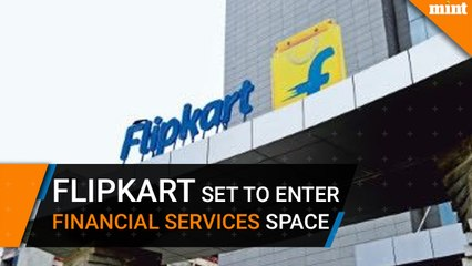 Flipkart is set to enter the financial services space