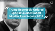 Trump Reportedly Ordered Special Counsel Robert Mueller Fired in June 2017