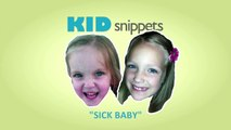 """Kid Snippets: """"Sick Baby"""" (Imagined by Kids)"""