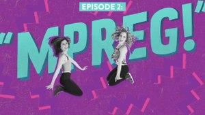 """2 Girls 1 Show - """"Mpreg""""    Episode 2"""