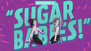"2 Girls 1 Show - ""Sugar Babies""    Episode 5"