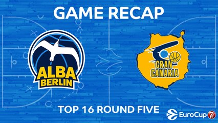 7DAYS EuroCup Highlights Top 16, Round 5: ALBA 72-75 Gran Canaria