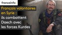 Français volontaires en Syrie : ils combattent Daech avec les forces Kurdes