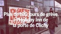 Plus de cent jours de grève dans l'Holiday Inn de Clichy
