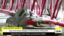 New York Crane Collapse Video 1 killed, 3 injured in Tribeca Lower Manhattan