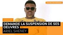 Ariel Sheney demande la suspension de la diffusion de ses oeuvres