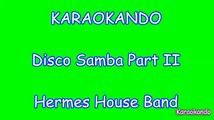 Karaoke - Disco Samba part 2 - Hermes House Band Lyrics