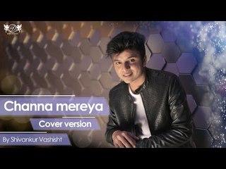 Channa Mereya - Ae Dil Hai Mushkil   Arijit Singh   Cover By Shivankur Vashisht   DRecords