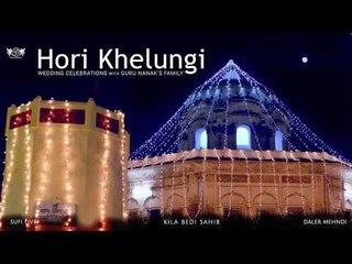 Hori Khelungi   Wedding Celebrations with Guru Nanak's Family   Daler Mehndi   DRecords