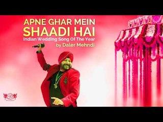 Apne Ghar Mein Shaadi Hai   Indian Wedding song of the year   Daler Mehndi   Wedding Song 2017