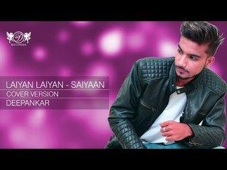 Laiyan Laiyan - Saiyaan   Cover Version   Deepankar   DRecords
