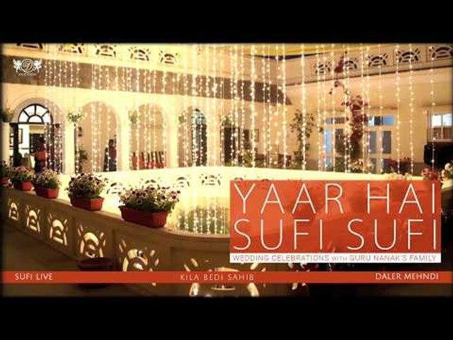Yaar Hai Sufi Sufi | Wedding Celebrations with Guru Nanak's Family  | Daler Mehndi | Sufi Song 2017